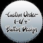 Custom Order 1-1/4 Button Design