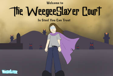 The WeegeeSlayer Court (Join the Discord Server!) by weegeeslayer101