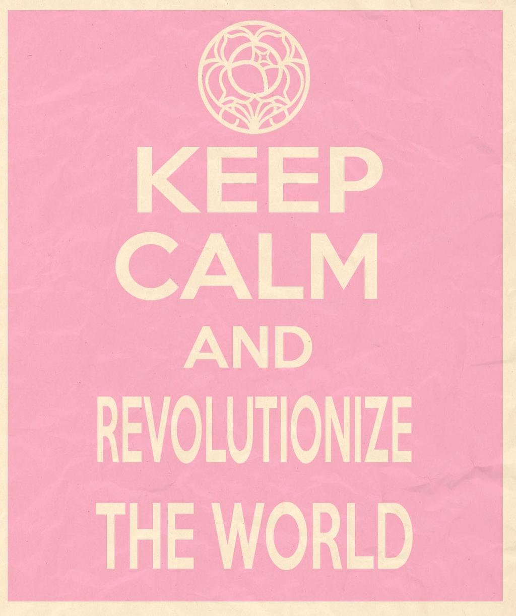 Keep calm and revolutionize the world by MizakiShidou