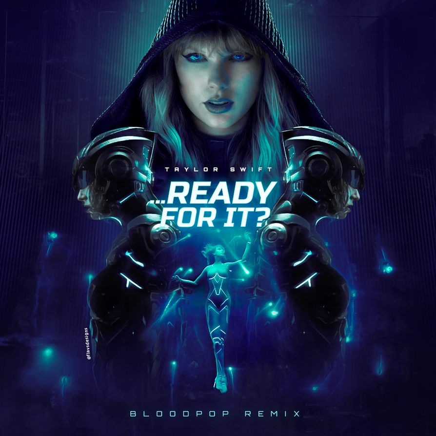 Taylor Swift - ...Ready For It? Bloodpop Remix by Flavs9701 on DeviantArt