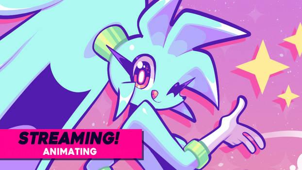 Streaming!  - Animating!
