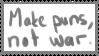 Make puns not war // stamp by DaniRoo7