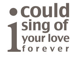 I could sing of YOUR love