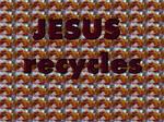 Jesus Recycles