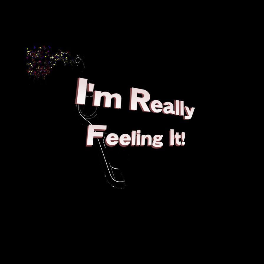 ''I'm Really Feeling It!'' SHIRT design by tonkonton