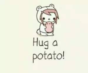 hug your potato!