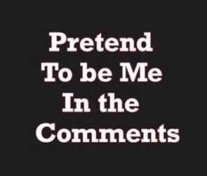 Pretend to be me