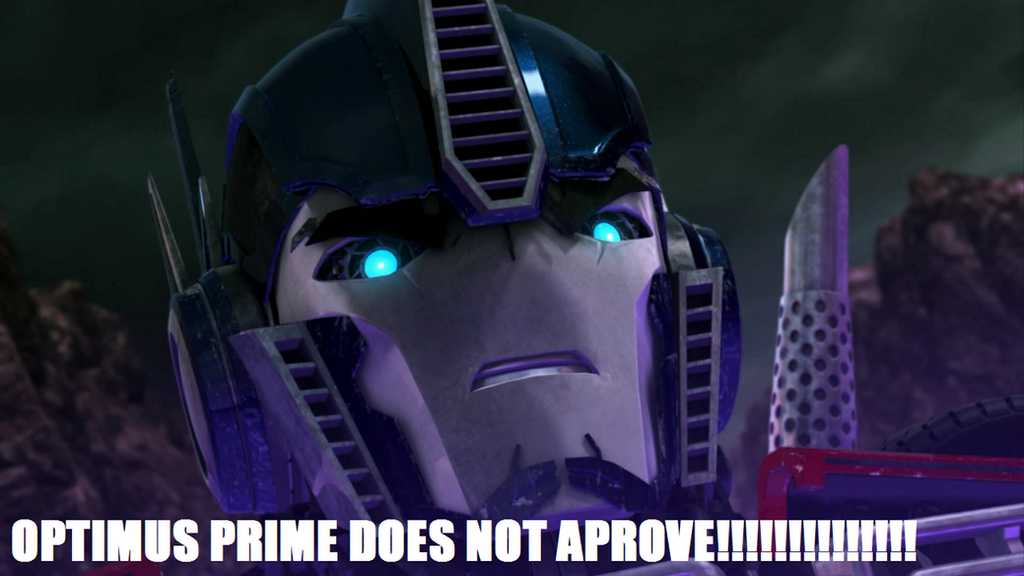 http://fc01.deviantart.net/fs70/i/2013/120/3/3/optimus_prime_does_not_approve_by_starscream0666-d63loxe.png