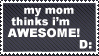 MyMomThinksI'mAwesome Stamp by FalseEnthusiasm