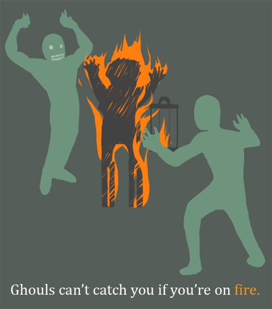 Ghouls can't catch you if you're on fire.
