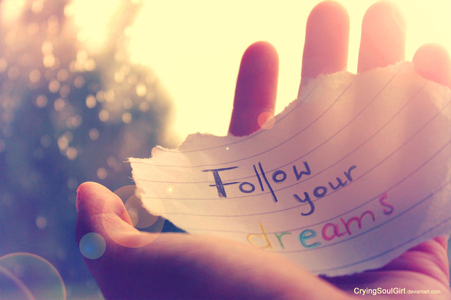 Follow your dreams by cryingsoulgirl on deviantart - Follow wallpaper ...