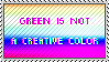 GREEN IS NOT A CREATIVE COLOR by jojogape