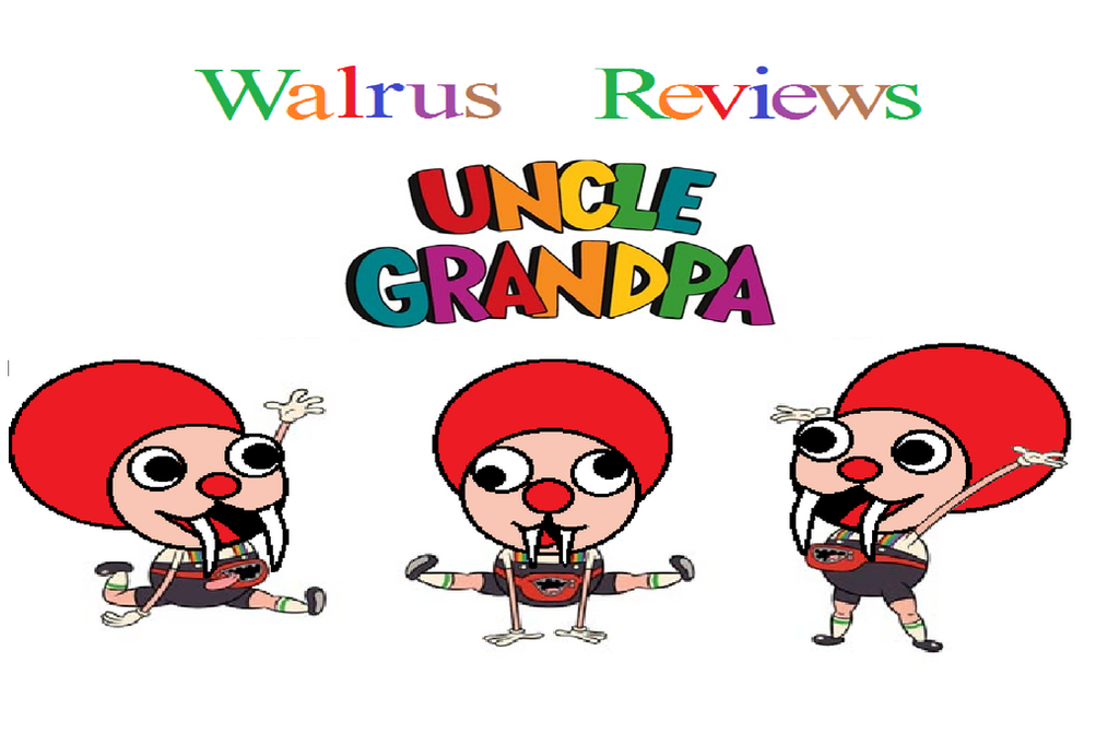 Walrus Reviews Episode 3 Title Card: Uncle grandpa by TheWalrusclown