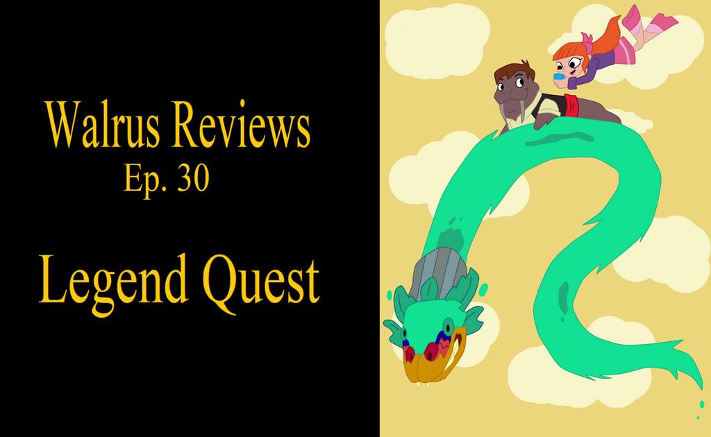 Walrus reviews ep. 30 Legend Quest by TheWalrusclown