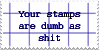 Your Stamps Are Dumb As Shit STAMP by KaomojiKun