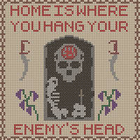 Home Is Where You Hang Your Enemy's Head.