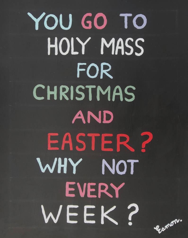 COME BACK TO HOLY MASS by wwwEAMONREILLYdotCOM
