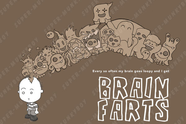 AS a kid - Brain farts
