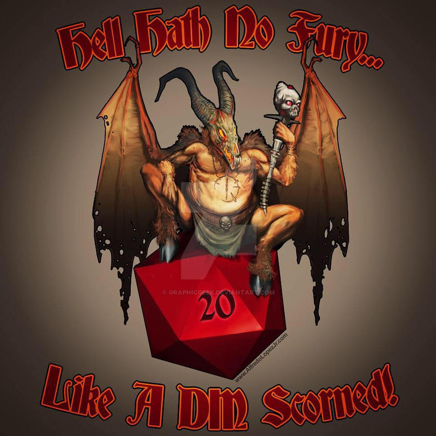 Hell hath no fury like a DM scorned. by GraphicGeek