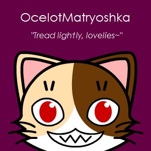 OcelotMatryoshka's Profile Picture