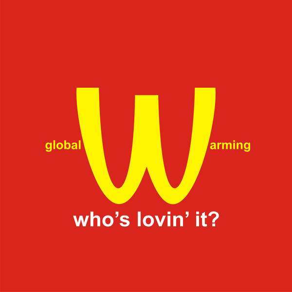 Global Warming: McWarming by strawferryst
