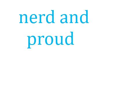 nerd and proud by outatime63