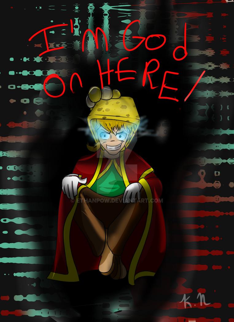 EthanPow: I AM GOD HERE~! by EthanPow