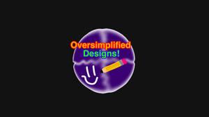 Oversimplified Designs!