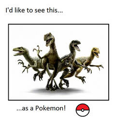 I'd like to see a Velociraptors as a Pokemon by WillDinoMaster55