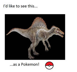 I'd like to see a Spinosaurus as a Pokemon by WillDinoMaster55