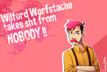 Warfstache takes sht from NOBODY! by aileenarip