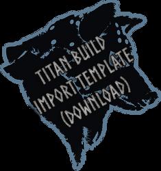 Template Download: Titan Build (GOOGLE DRIVE)
