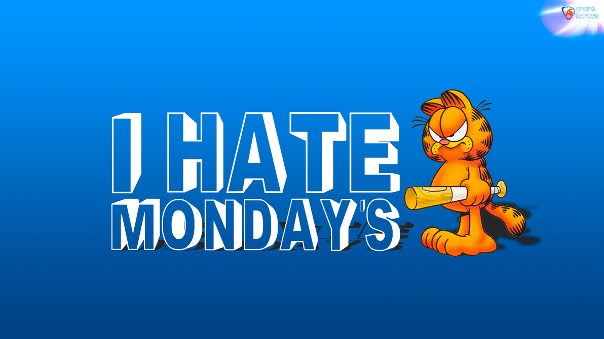 I Hate Mondays FULL HD By Andrefilsantos