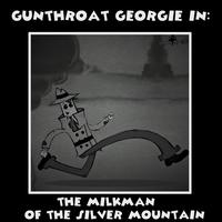 Gunthroat Georgie in Finding the Milkman by GeorgetheG-Man