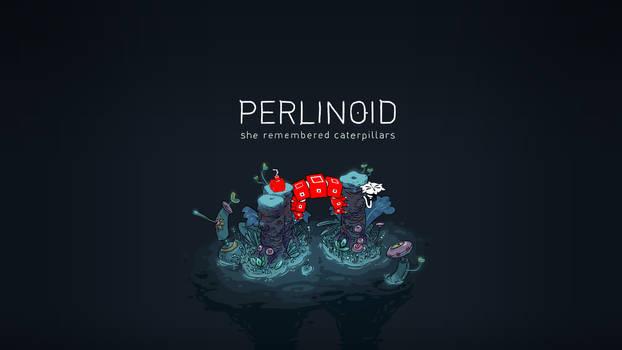 Perlinoid - She Remembered Caterpillars