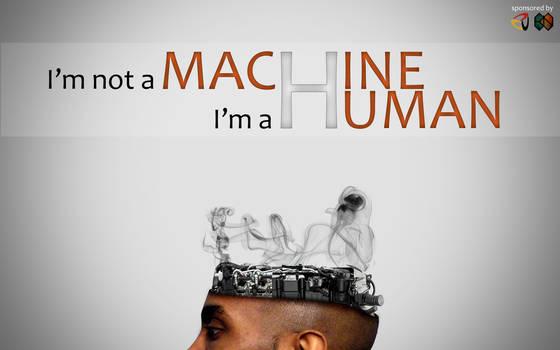 I'm not a machine, I'm a human