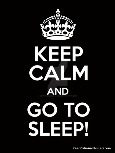 Keep Calm And Go To Sleep By Jeffthekillerfan1243 On Deviantart