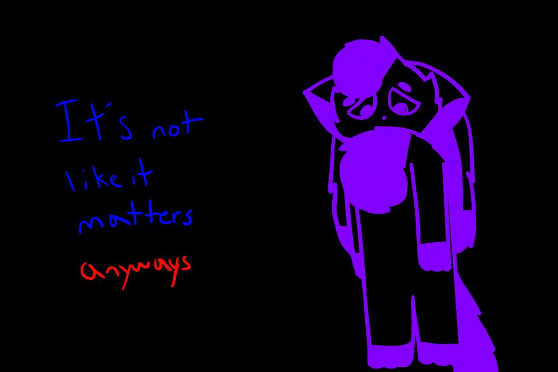 its not like it matters anyways by Sherlya3266