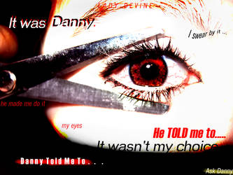 Danny Told Me To --For Contest by Lady-Devine