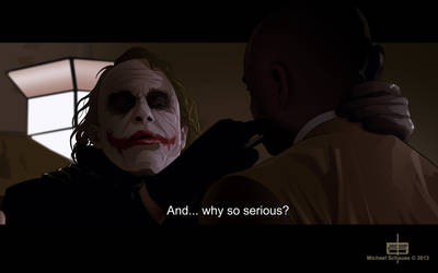 And.... Why so serious?