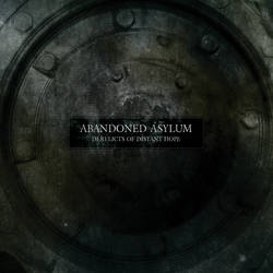 Abandoned Asylum - Derelicts Of Distant Hope by AbandonedAsylum