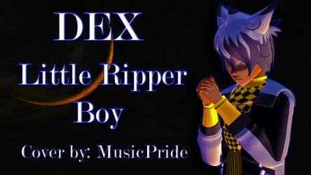 [DEX] Little Ripper Boy [Vocaloid Cover]