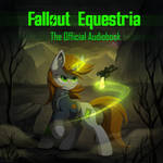 Fallout Equestria - The Official Audiobook!