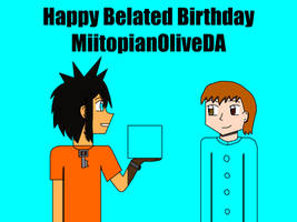 Happy Belated Birthday MiitopianOliveDA by Willy276