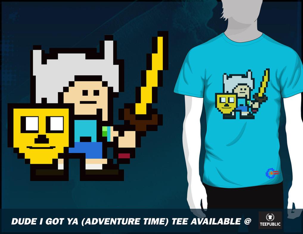 Dude I Got Ya (Adventure Time) Tee by CreativeArtista