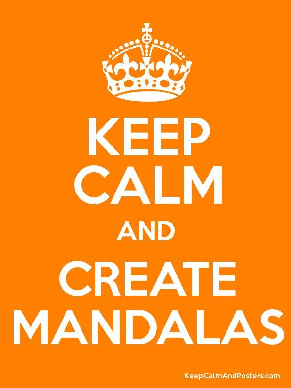keep calm and create mandalas by mandala jim on deviantart