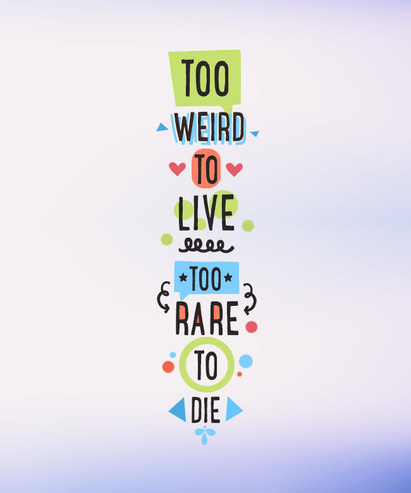 too weird too live, too rare to die by keinjo on DeviantArt