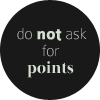 Do Not Ask For Points (Black) by pixiepot