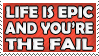 Life is Epic Stamp by dehydromon