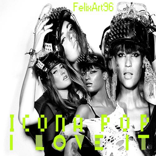 Icona Pop I Love  It by fillesu96